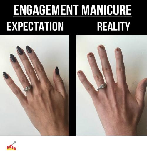 Engagement Manicure Expectation Reality Engagement Meme