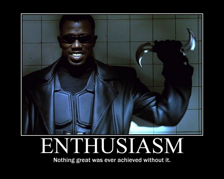 Enthusiasm Nothing Great Was Blade Meme