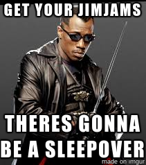 Get Your Jimjams There Blade Meme