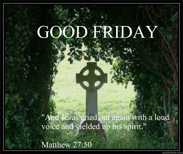 Good Friday And Jesus Cried Good Friday Meme