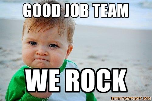 Good Job Team We Rock Good Week Meme