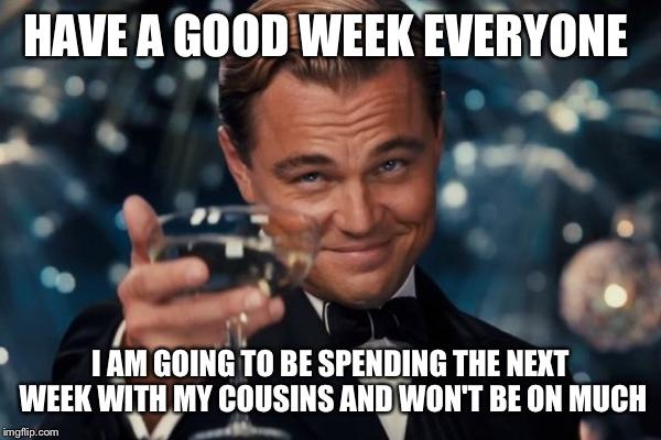 Have A Good Week Everyone Good Week Meme