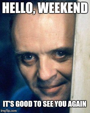 Hello, Weekend It's Good Good Week Meme