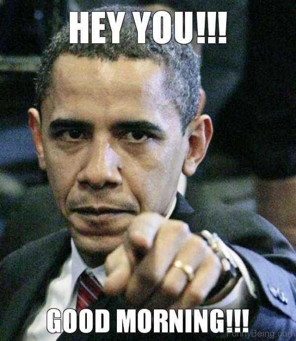 Hey You!!! Good Morning!!! Good Morning Meme