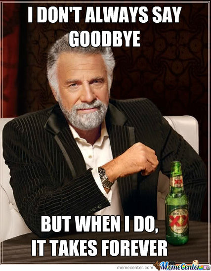 I Don't Always Say Goodbye Good Bye Meme