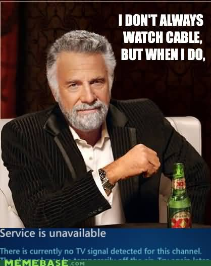 I Don't Always Watch Cable Meme
