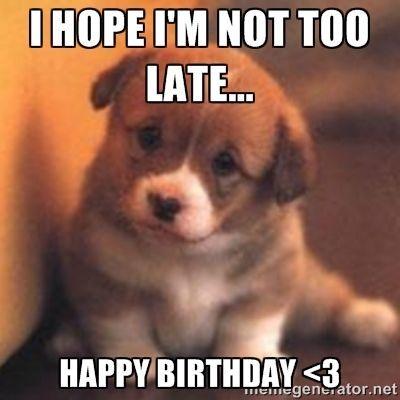 I Hope I'm Not Too Late Happy Belated Birthday Meme