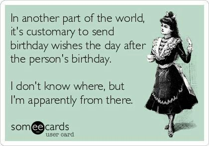 In Another Part Of The World Happy Belated Birthday Meme