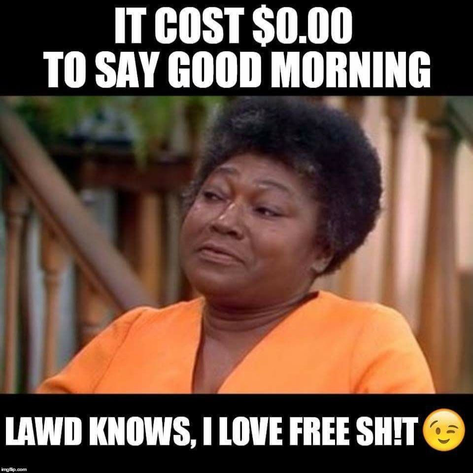 It Cost $0.00 To Say Good Good Morning Meme