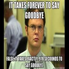 It Takes Forevevr To Say Goodbye Good Bye Meme