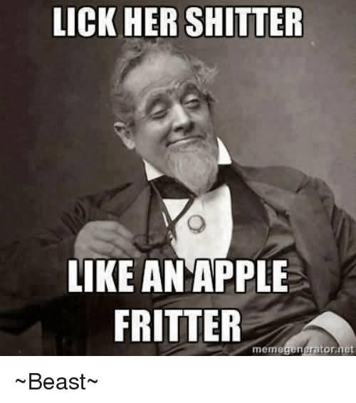 Lick Her Shitter Like Beast Meme