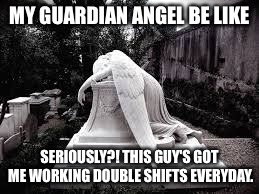 My Guardian Angel Be Like Angel Meme