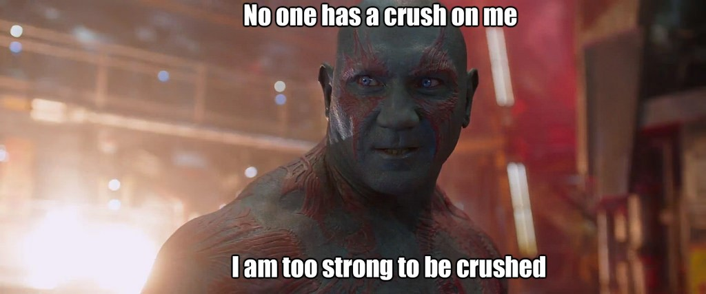 No One Has A Crush On Me Drax the Destroyer Meme