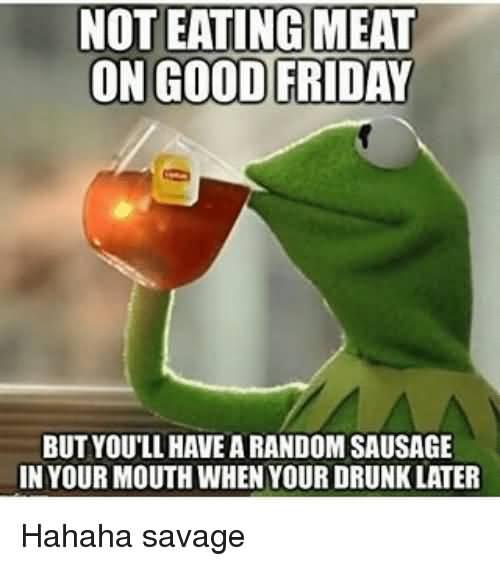 Not Eating Meat On Good Friday Good Friday Meme