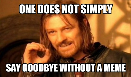 One Does Not Simply Say Goodbye Good Bye Meme