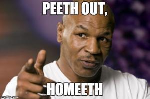 Peeth Out Homeeth Good Bye Meme
