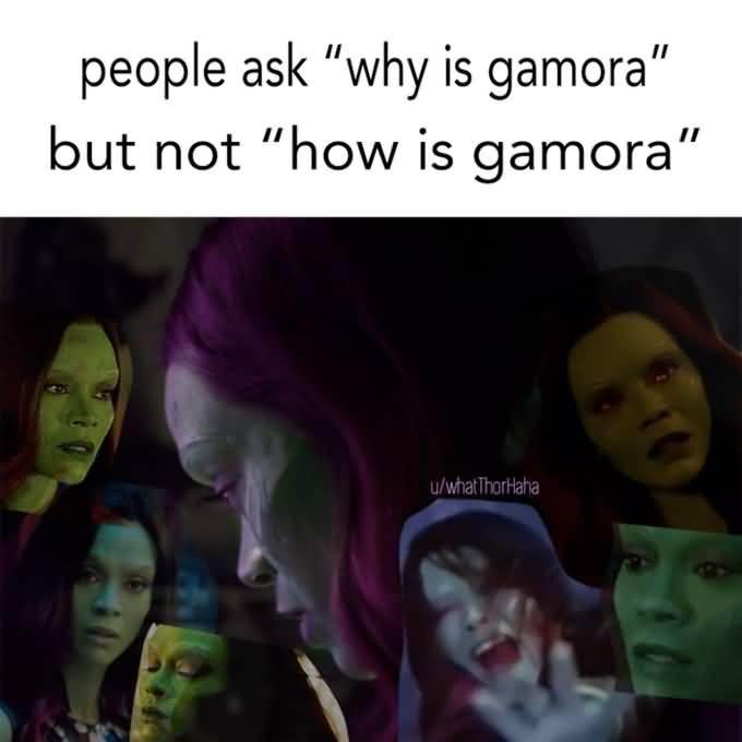 People Ask Why Is Gamora Gamora Meme