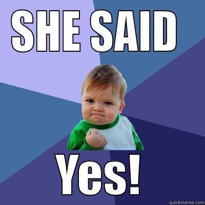 She Said Yes! Engagement Meme