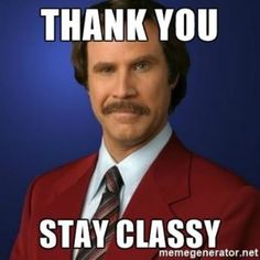Thank You Stay Classy Thank You Meme