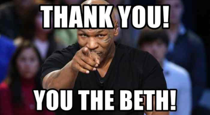 Thank You! You The Beth! Thank You Meme