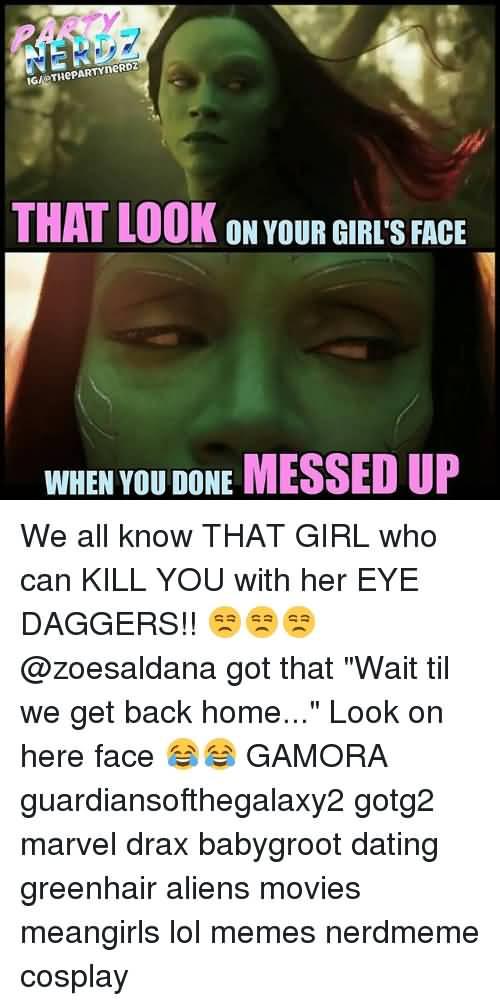 That Look On Your Girls Face Gamora Meme