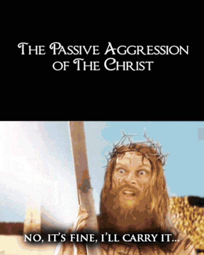 The Passive Aggression Of The Christ Good Friday Meme