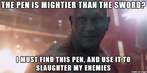 The Pen Is Mightier Than The Drax the Destroyer Meme