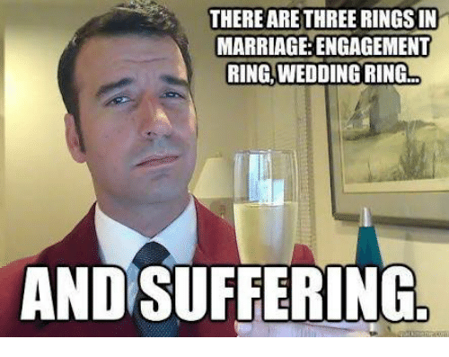 There Are Three Rings In Marriage Engagement Meme