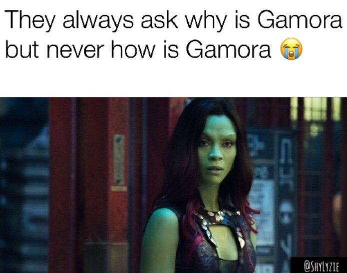 They Always Ask Why Is Gamora Gamora Meme