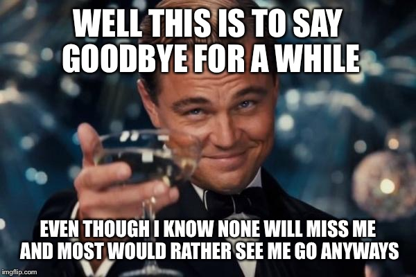 Well This Is To Say Good Bye Meme