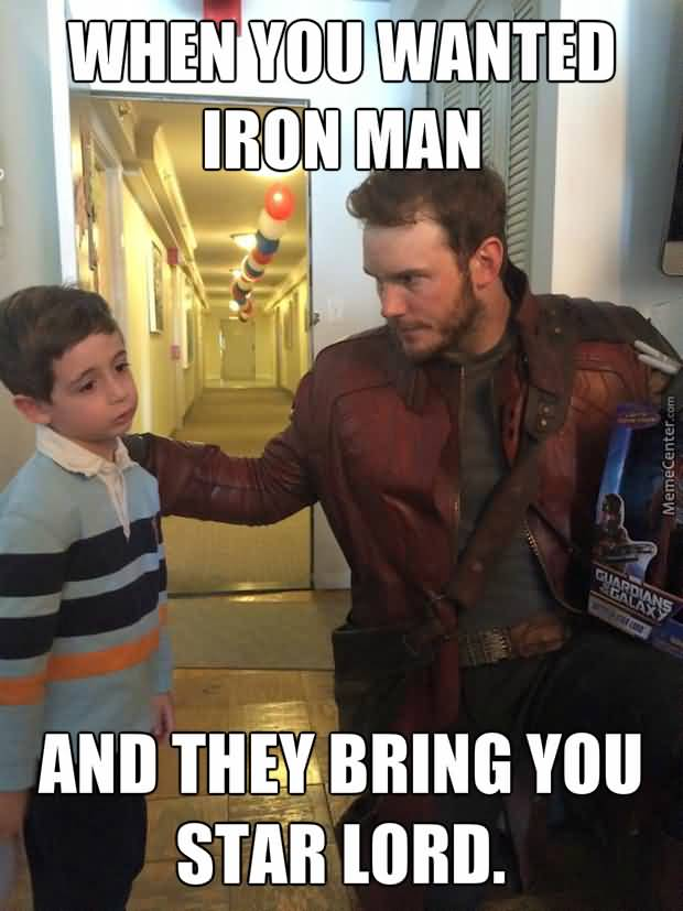 When You Wanted Iron Star Lord Meme