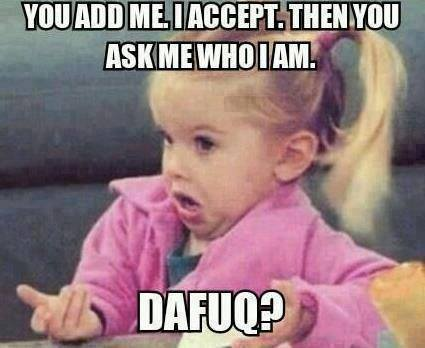 You Add Me I Accept Then You Add Me Meme