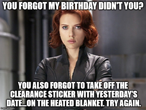 You Forget My Birthday Black Widow Meme