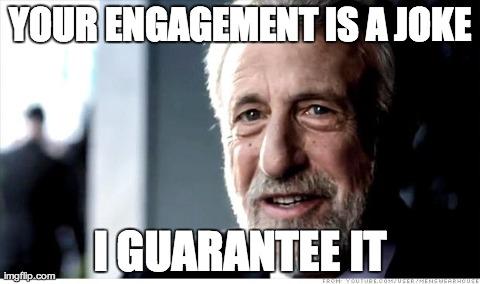Your Engagement Is A Joke Engagement Meme