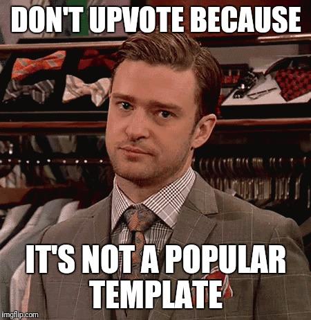 Don't Upvote Because It's Justin Timberlake Meme