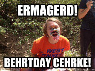 Ermagerd Behrtday Cehrke! Birthday Cake Meme
