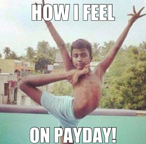 How I Feel On Payday! Payday Meme