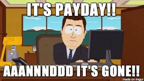 It's Payday AAANNNDDD It's Payday Meme