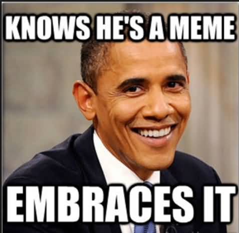 Knows He's A Meme Barack Obama Meme