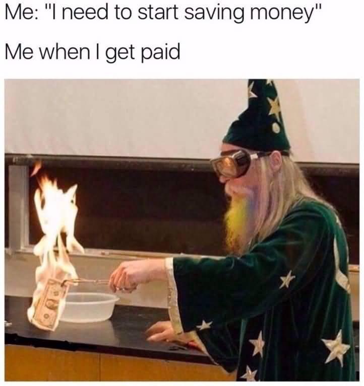 Me I Need To Start Payday Meme