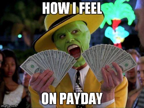 Payday Meme How I Feel On