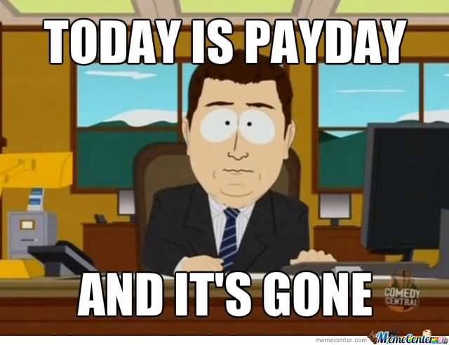 Payday Meme Today Is Payday And