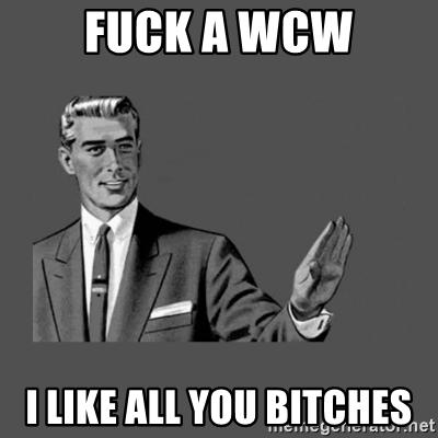 A Wcw I Like All Wcw Meme