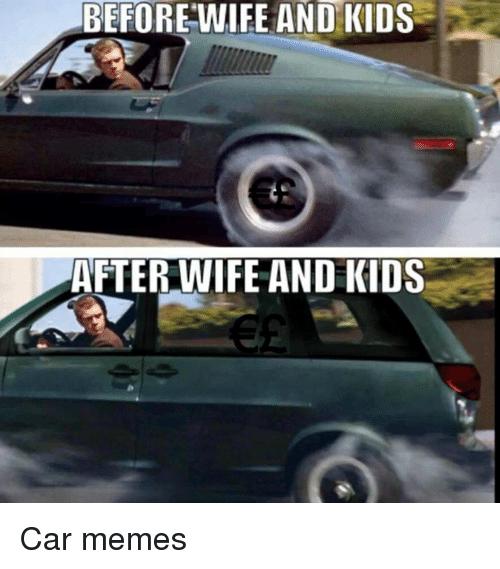 Before Wife And Kids Car Meme