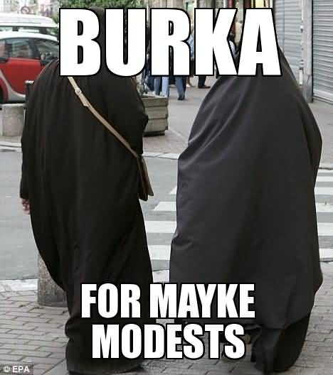 Burka For Mayke Modests Burka Meme