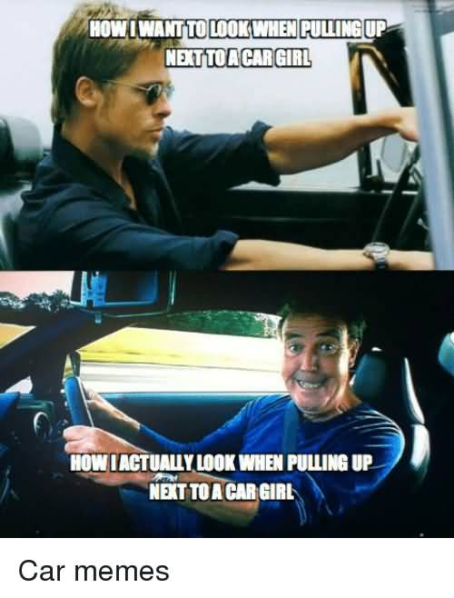 How I Want To Car Girl Meme