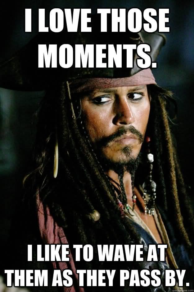 I Love Those Moments Captain Jack Sparrow Meme