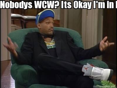 Its Okay I'm In Wcw Meme