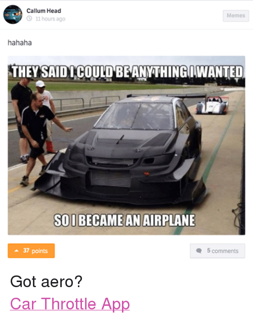 They Said I Could Car Memes Car Throttle