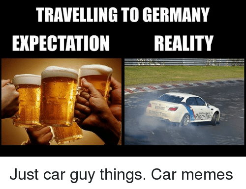 Travelling To Germany Expectation Car Guy Memes